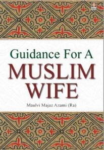 Guidance For Muslim Wife By Maulana Majaz Azami