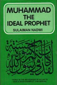 Muhammad Sallalla hu Alaihi Wasallam The Ideal Prophet By Syed Sulaiman Nadvi