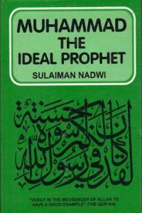 Muhammad Sallalla hu Alaihi Wasallam The Ideal Prophet By Syed Sulaiman Nadvi
