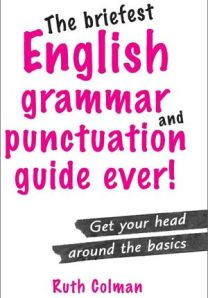 The Briefest English Grammar And Punctuation Guide Ever By Ruth Colman