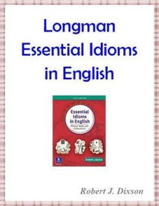 Longman Essential Idioms in English by Robert J. Dixon