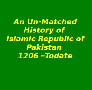 An Un-Matched History of Pakistan 1206 - Todate