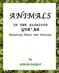 Animals in the Glorious Quran by Ahmad Bahiat