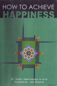 How to Achieve Happiness by Abdur Rehman As Sadi