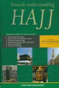 Towards Understanding Hajj By Mufti Afzal Hossen Elias