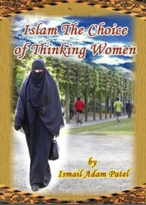 Islam The Choice Of Thinking Women By Ismail Adam Patel