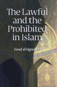 The Lawful And The Prohibited In Islamal (Halal o Haram Fil Islam) by Allama Yousef Al Qarzawi