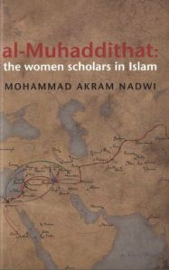 Al-Muhaddithat The Women Scholars In Islam by Mohammad Akram Nadwi