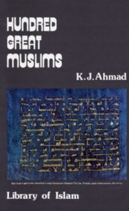 Hundred Great Muslims by K.J. Ahmad