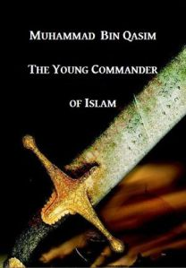 Muhammad Bin Qasim -The Young Commander Of Islam