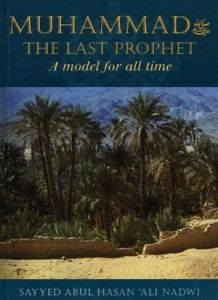 Muhammad (s.a.w) - The Last Prophet - A Model For All Time By Syed Abul Hasan Ali Nadwi