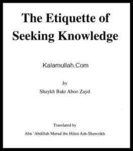 The Etiquette Of Seeking Knowledge by Shaykh Bakr Abu Zayd